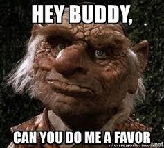 Hey Buddy Meme - hey buddy can you do me a favor fasoggle meme generator
