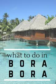 7 adventurous things to do in bora bora bora bora destinations