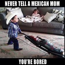 Funny Memes About Mexicans - 12 signs you grew up with a mexican mom