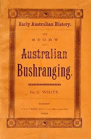 ned australian iron outlaw history of australian bushranging