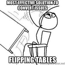 Flipping Tables Meme - most effective solution to convert issues flipping tables flipping