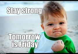 Be Strong Meme - stay strong tomorrow is friday imgflip