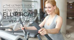 the ultimate guide on how to use the elliptical machine for weight