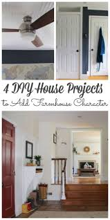 Diy House 4 Diy House Projects To Give Your Home More Farmhouse Character