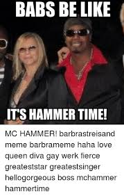 Hammer Time Meme - babs be like its hammer time mc hammer barbrastreisand meme