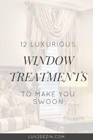12 luxurious window treatments to make you swoon u2014 luv2dezin inc