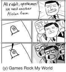 Gentlemen Meme Face - all right gentlemen we need another alolan form y games rock my