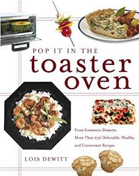 Quick Toaster Oven Recipes Pop It In The Toaster Oven From Entrees To Desserts More Than