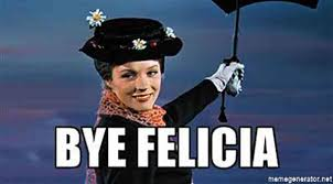 Bye Felicia Meme - what does bye felicia mean and the 20 best bye felicia memes