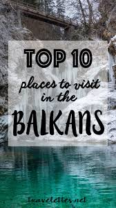 travelettes top 10 places to visit in the balkans