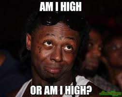 High Meme - am i high or am i high meme lil wayne 2284 memeshappen
