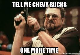Chevy Sucks Memes - tell me chevy sucks one more time am i the only one make a meme