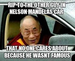 Meme Nelson - rip to the other guy in nelson mandela s car weknowmemes