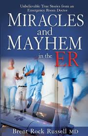 miracles u0026 mayhem in the er unbelievable true stories from an