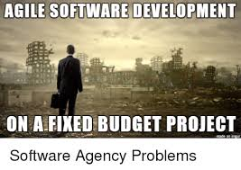 Agile Meme - agile software development ona fixed budget project amade on inngur