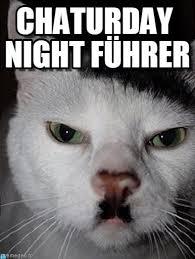 German Meme - chaturday night führer german cat meme on memegen