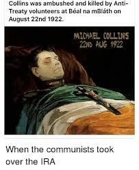 Ira Meme - collins was ambushed and killed by anti treaty volunteers at b礬al
