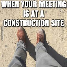 Meme Construction - when your meeting is at a construction site image dubai memes
