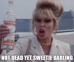 Ab Fab Meme - not dead yet imgflip