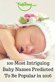 most intriguing baby names predicted to be popular in 2016