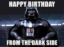 Darth Vader Meme Generator - happy birthday from the dark side star wars darth vader meme