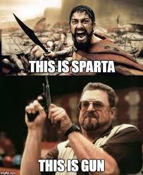 Sparta Meme Generator - sparta vs gun imgflip