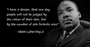 Martin Luther King Day Meme - wise words posting fortnite wins know your meme