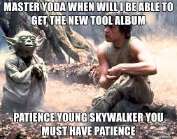 Yoda Meme Creator - master yoda when will i be able to get the new tool album patience