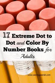 17 extreme dot to dot and color by number books for adults