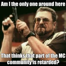 Youre Retarded Meme - seriously if you dis someone for not liking the same things as