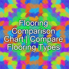 flooring comparison chart compare flooring types the house