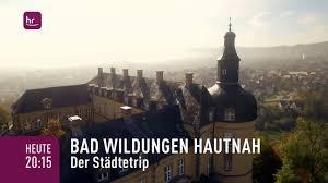 Stadt Bad Wildungen Hr Fernsehen Bad Wildungen Wir Haben Euch Nach Euren