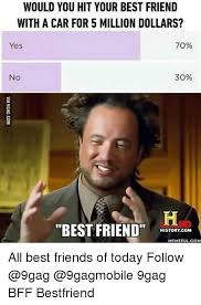 Best 9gag Memes - would you hit your best friend with a car for 5 million dollars
