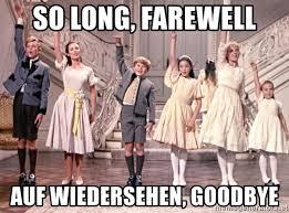 Sound Of Music Meme - so long farewell auf wiedersehen goodbye goodbye sound of