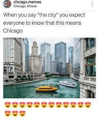 Chicago Memes - chicago memes chicago illinois when you say the city you expect