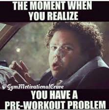 Pre Workout Meme - 125 best lmaooooo images on pinterest gym humor funny fitness and