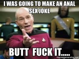 Anal Sex Meme - i was going to make an anal sex joke butt fuck it why the