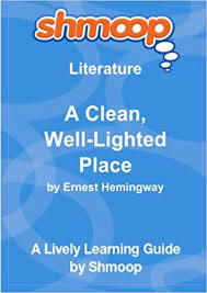 A Clean Well Lighted Place A Clean Well Lighted Place Shmoop Literature Guide Shmoop