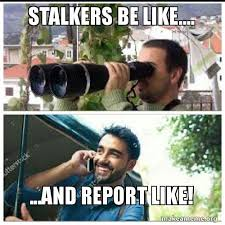 Memes About Stalkers - stalkers be like and report like make a meme