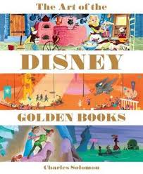 the of the disney golden books by charles solomon