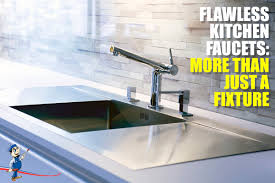 kitchen faucet styles flawless kitchen faucets more than just a fixture