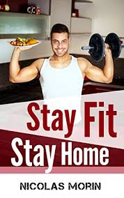 stay fit in your own home stay fit stay home get the body you want by setting up your own