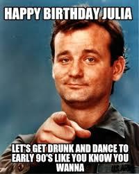 Julia Meme - meme maker happy birthday julia lets get drunk and dance to