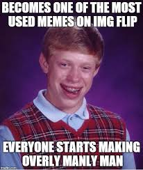Most Used Meme - what happened to all the bad luck brians imgflip