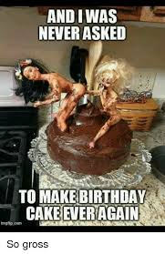 Meme Birthday Cake - and was never asked to make birthday cake ever again img flip com