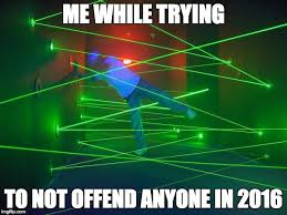 Laser Meme - laser field me while trying to not offend anyone in 2016 image