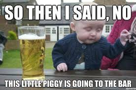 drunk baby is totally going to regret this tomorrow drunk baby