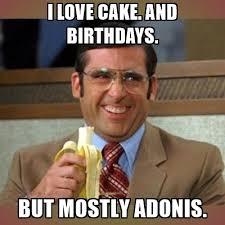 Adonis Meme - i love cake and birthdays but mostly adonis steve carell meme