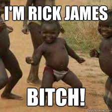 Rick James Memes - i m rick james bitch know your meme