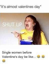 Funny Single Valentines Day Memes - 25 best memes about girl memes shut up single and